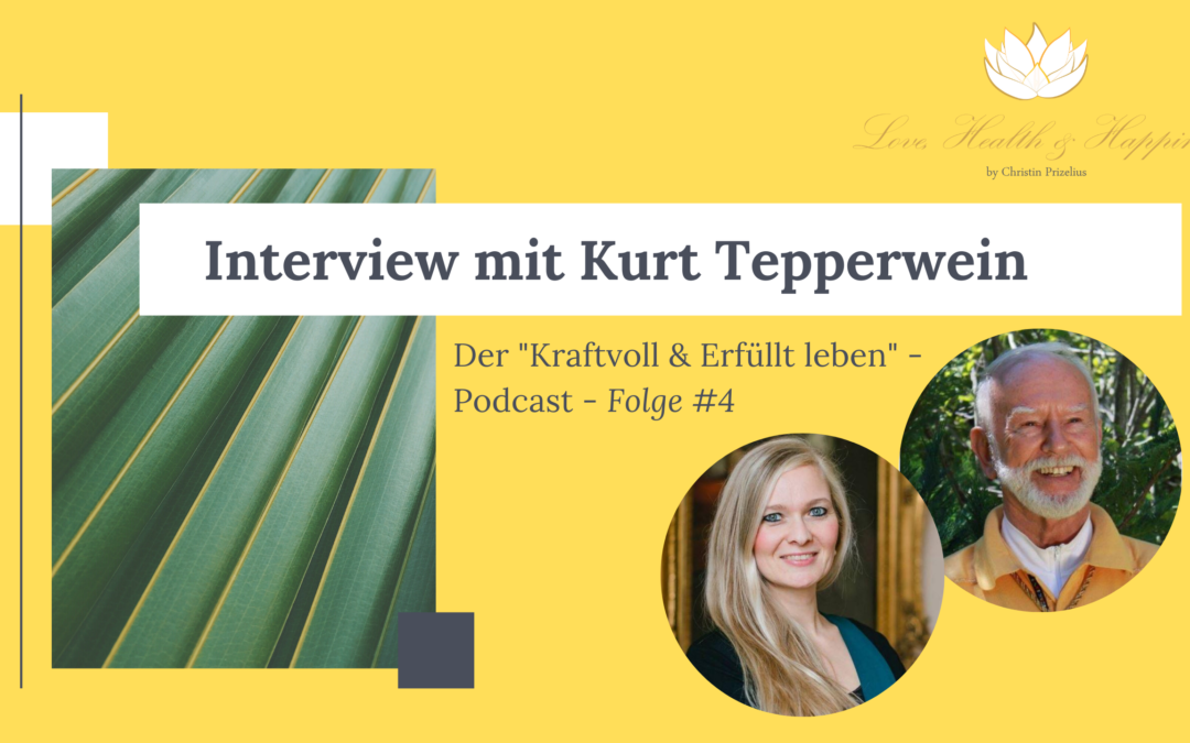 """Kraftvoll & Erfüllt leben"" – Podcast – Folge #4 Interview mit Kurt Tepperwein"